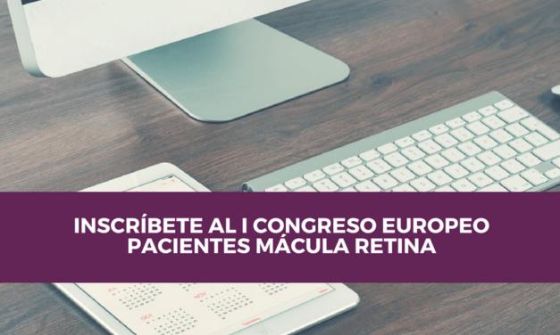 Cómo inscribirse al I Congreso Europeo de Pacientes Mácula Retina